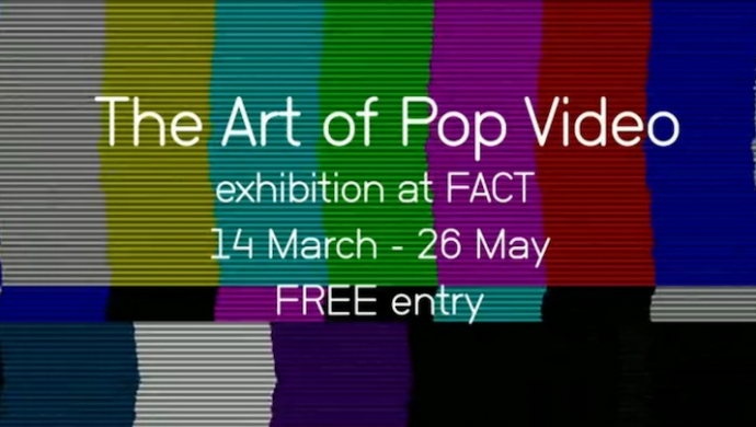'The Art of Pop Video' exhibition now on at FACT in Liverpool