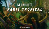 Minuit 'Paris Tropical' by Cloe Bailly