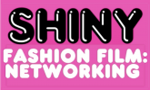 Shiny promotes Fashion Film: Networking event, Thurs 18th Sept at Framestore
